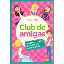Libro: Club De Amigas (secretos Para Ser Una Amiga Genial)