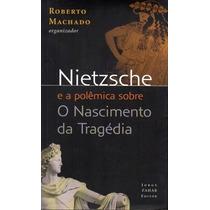 Livro: Nietzche E A Polemica Sobre O Nascimento Da Tragedia