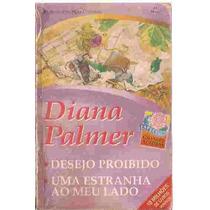 Desejo Proibido / Uma Estranha Ao Meu Lado - Diana Palmer