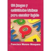 100 Juegos Y Actividades Para Enseñar Ingles - Libro Dig