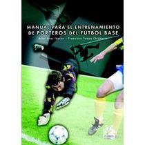 Manual Para El Entrenamiento Arqueros De Fútbol Base