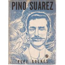 Pino Suárez. Pepe Bulnes.