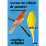Livro Sucesso Na Cria&ccedil;&atilde;o De P&aacute;ssaros - Can&aacute;rios E Periquitos<br><strong class='ch-price reputation-tooltip-price'>R$ 15<sup>90</sup></strong>