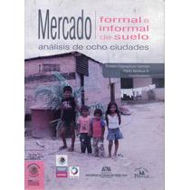 Mercado Formal E Informal De Suelo - Análisis De 8 Ciudades