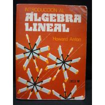 Howard Anton, Introducción Al Álgebra Lineal.
