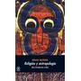 Brian Morris Religión Y Antropología Una Introducción Akal