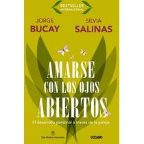 Amarse Con Los Ojos Abiertos - Bucay, Jorge/salinas, Silvia