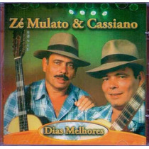 Cd Zé Mulato E Cassiano - Dias Melhores - Original E Lacrado