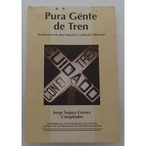 Pura Gente De Tren / Testimonios Manuel E. Gallardo Villarea
