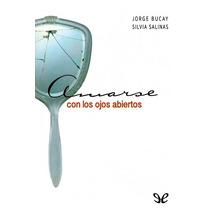 Amarse Con Los Ojos Abiertos Jorge Bucay & Silvia Salinas
