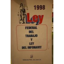 Libro Ley Federal Del Trabajo Y Ley Del Infonavit 1998 Pac