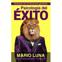 Libro: Psicología Del Éxito - Mario Luna - Pdf + Bonus!!