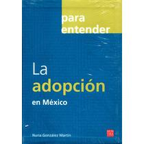 Para Entender La Adopcion En Mexico - Gonzalez / Nostra