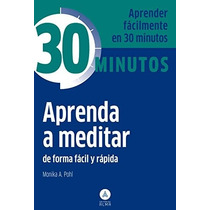 Libro 30 Minutos Aprenda A Meditar - Monica A. Pohl +regalo
