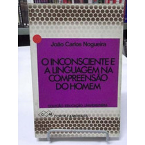 Livro - O Inconsciente E A Linguagem Na Compreensão Do Homem
