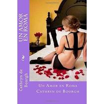 Libro Un Amor En Roma: Romance Erotico Contemporaneo - Nuevo