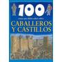 100 Cosas Que Debes Saber Sobre Caballeros Y Castillos Lat