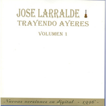 Jose Larralde - Trayendo Ayeres Volumen 1 - Los Chiquibum