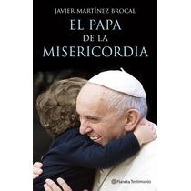 Libro El Papa De La Misericordia - Javier Martínez-brocal