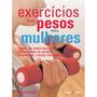 Exercícios Com Pesos Para Mulheres, Tenha Um Corpo Incrível-
