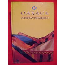 Oaxaca. Cultura Y Desarrollo - José Rogelio Alvarez Noguera