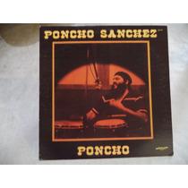 Poncho Sanchez ´´ Poncho´´ 1979 Lp Imp. Salsa, Latin Jazz