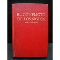 Elena G. De White, El Conflicto De Los Siglos.
