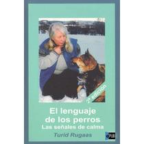 El Lenguaje De Los Perros - Turid Rugaas - Libro
