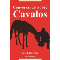 Livro: Conversando Sobre Cavalos - Autor José Luiz Jorge