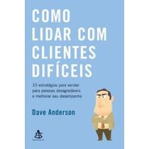 Livro Como Lidar Com Clientes Difíceis Dave Anderson
