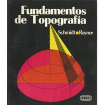 Fundamentos De Topografía. Milton O. Schmidt. .