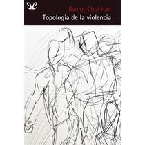 Topología De La Violencia Byung-chul Han Libro Digital