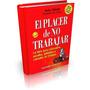 El Placer De No Trabajar-libro Digital+bonos