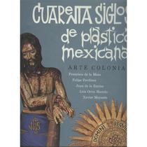 Cuarenta Siglos De Plástica Mexicana. Arte Colonial.