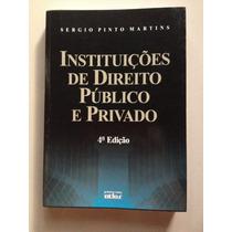 Instituições De Direito Publico E Privado- Sérgio P. Martins