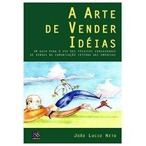 Livro Arte De Vender Idéias João Lucio Neto