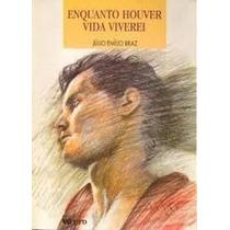 Livro Enquanto Houver Vida Viverei Julio Emilio Braz