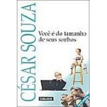 Livro Você É Do Tamanho De Seus Sonhos Cesar Souza