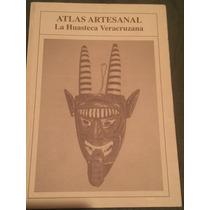Atlas Artesanal. La Huasteca Veracruzana.