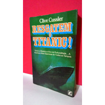 Livro Resgatem O Titanic - Clive Cussler - Frete Grátis