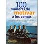 100 Maneras De Motivar A Los Demas *como Los Grand
