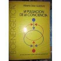 La Pulsación De La Conciencia - Alberto Diaz Goldfarb