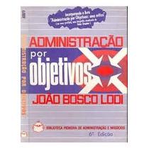Livro Administração Por Objetivos João Bosco Lodi- Frete Gra