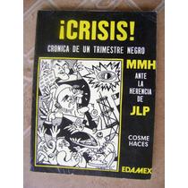 Crisis, Cronica De Un Trimestre Negro Mmh Jlp. Cosme Haces