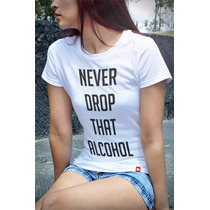 T-shirts Personalizadas, Never Drop That Alcohol