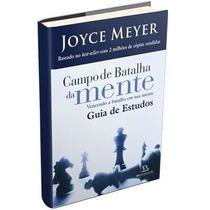 Campo De Batalha Da Mente - Joyce Meyer -guia De Estudos