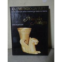Mundo Antigo, O Mundo Da Arte, Enciclopédia Das Artes