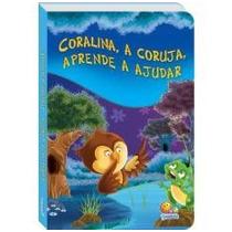 Livro Infantil Aprendendo Sobre: Coralina Aprende A Ajudar