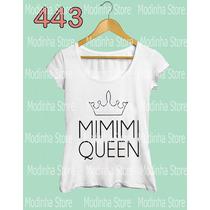 Camiseta Tshirt Feminina Mimimi Queen Rainha Look Tee Moda