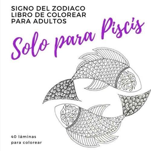 Solo Para Piscis Un Libro De Colorear Para Adultos: Signo De ...